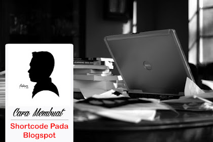 Cara Membuat Shortcode Pada Blogspot
