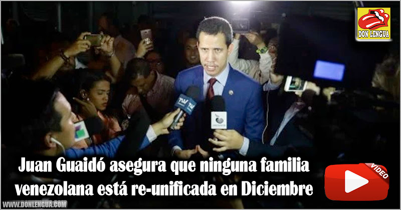 Juan Guaidó asegura que ninguna familia venezolana está re-unificada en Diciembre