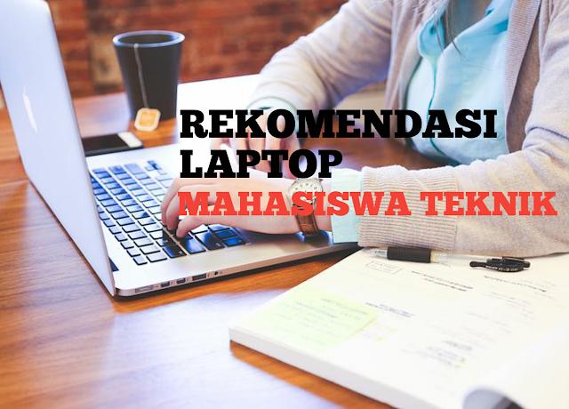 7 Rekomendasi Terbaru Laptop Mahasiswa Teknik Budget 5-7 jutaan