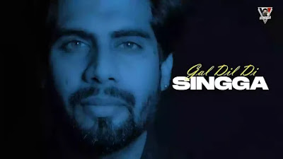 Checkout Singga New song Gal Dil Di lyrics penned by Saahi Bihala