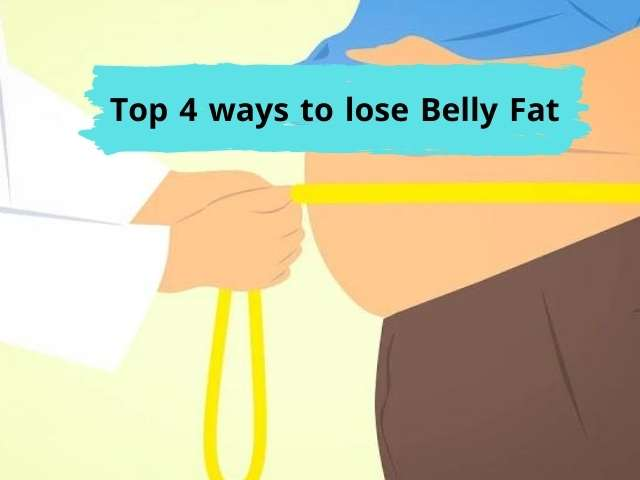 Top 4 ways to lose Belly Fat