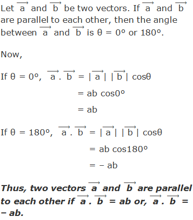"""Let ("""" a """" ) ⃗ and ("""" b """" ) ⃗ be two vectors. If ("""" a """" ) ⃗ and ("""" b """" ) ⃗ are parallel to each other, then the angle between ("""" a """" ) ⃗ and ("""" b """" ) ⃗ is θ = 0° or 180°.  Now,  If θ = 0°,  ("""" a """" ) ⃗. ("""" b """" ) ⃗ = 