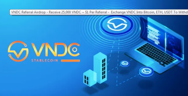 VNDC Referral Airdrop – Receive 25,000 VNDC – Exchange VNDC Into Bitcoin, ETH, USDT To Withdraw