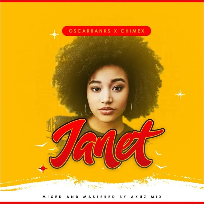 DOWNLOAD MP3: Oscarranks - Janet Ft. Chimex