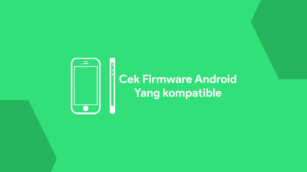 Cara mengetahui Firmware Android yang cocok