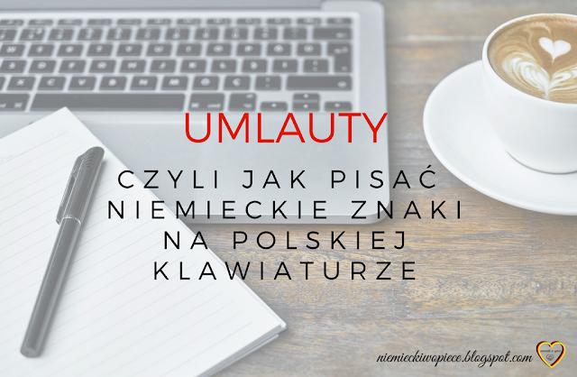 Niemiecki w opiece - UMLAUTY czyli jak pisać niemieckie znaki na polskiej klawiaturze