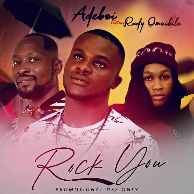 DOWNLOAD MP3: Adeboi Ft. Rudy Omoibile - Rock You