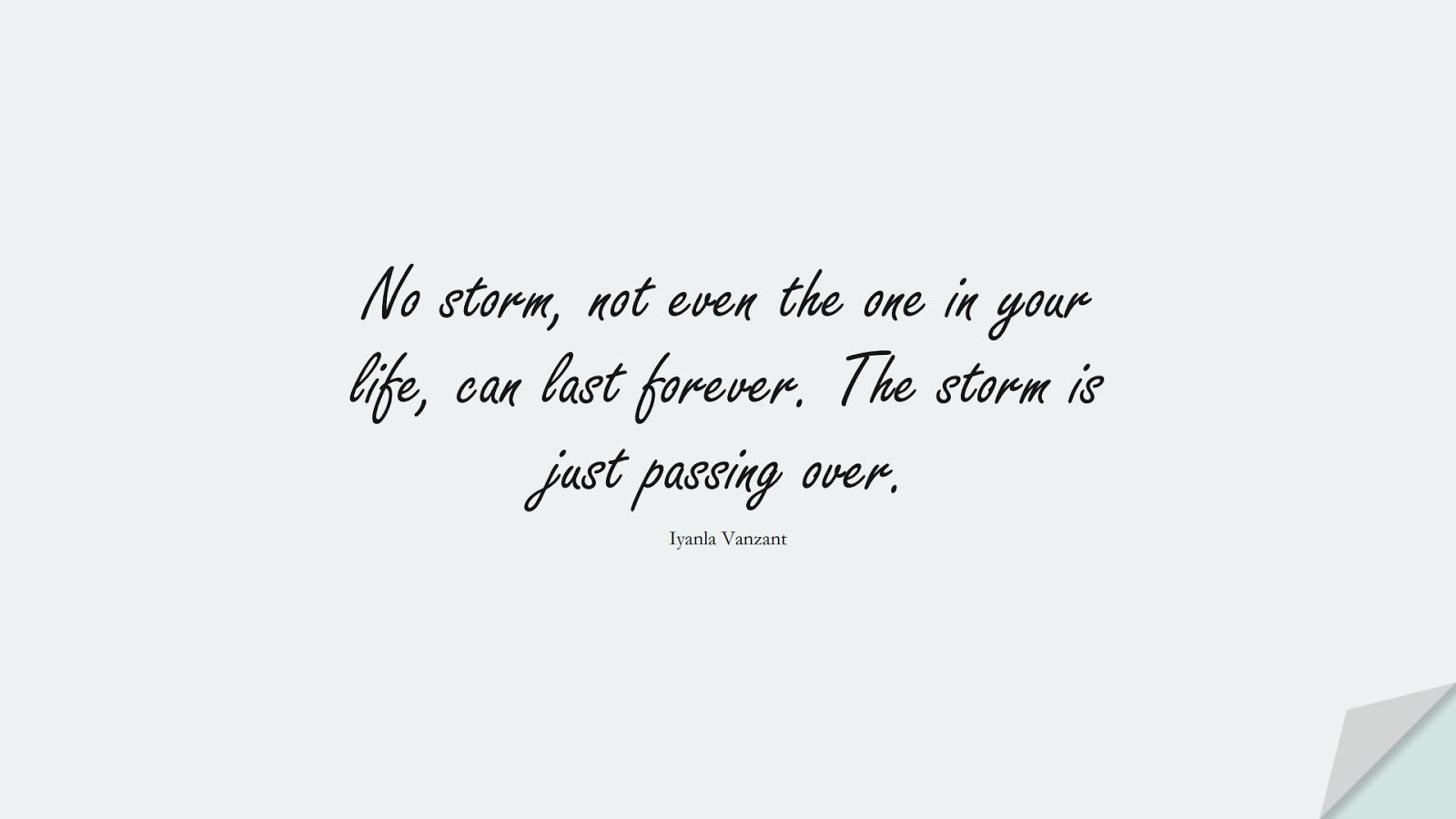 No storm, not even the one in your life, can last forever. The storm is just passing over. (Iyanla Vanzant);  #DepressionQuotes