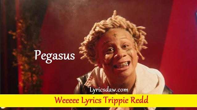 Weeeee Lyrics Trippie Redd Реgаѕuѕ