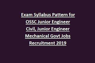 Exam Syllabus Pattern for OSSC Junior Engineer Civil, Junior Engineer Mechanical Govt Jobs Recruitment Notification 2019