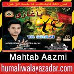 http://www.humaliwalayazadar.com/2015/10/mahtab-aazmi-nohay-2016.html