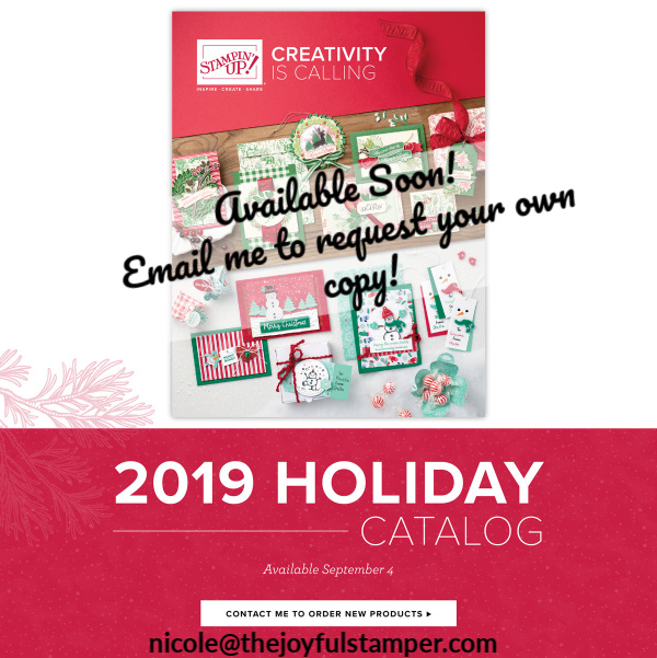 Email Nicole Steele The Joyful Stamper to get a copy of Stampin' Up!'s Holiday 2019 catalog!