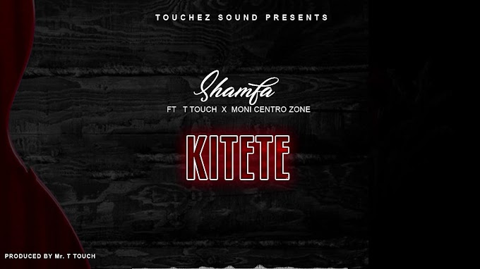 (New AUDIO) | Shamfa Boy Ft T Touch X Moni Centrozone - Kitete | Mp3 Download (New Song)
