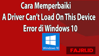 Cara Memperbaiki A Driver Can't Load On This Device Error di Windows 10