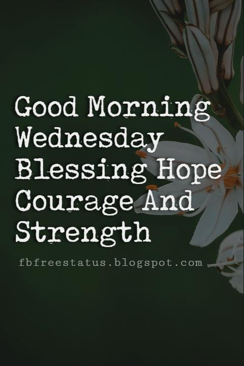 Happy Wednesday Pictures, Good Morning Wednesday Blessing Hope Courage And Strength.