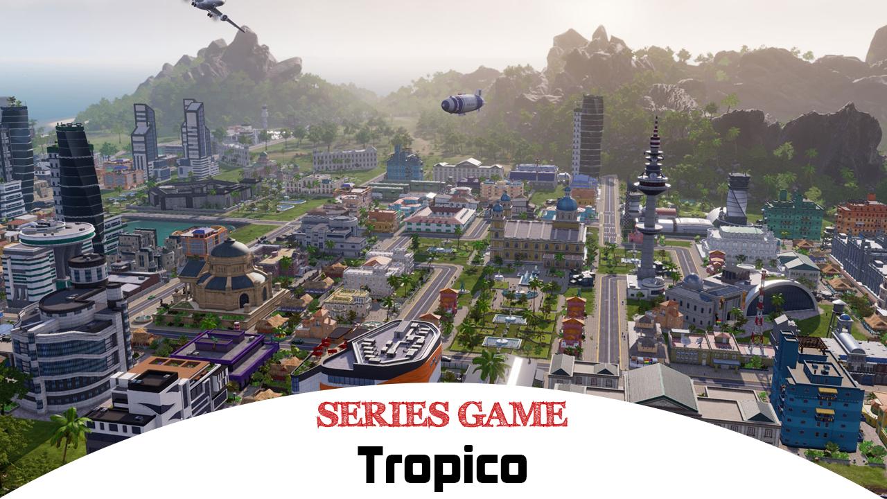 Danh sách Series Game Tropico bao gồm đầy đủ các phiên bản được phát hành trên nền tảng máy tính