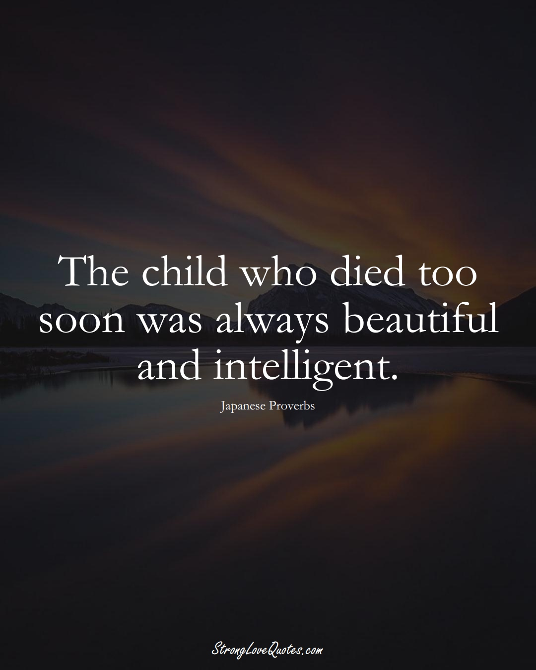 The child who died too soon was always beautiful and intelligent. (Japanese Sayings);  #AsianSayings