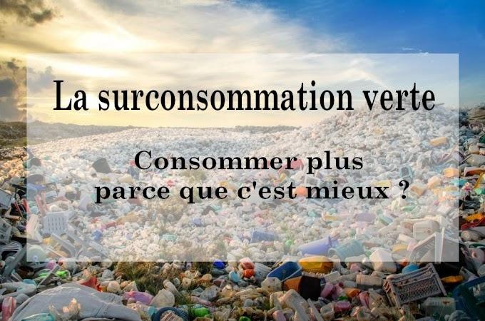 Surconsommation Verte: Consommer plus parce que c'est mieux?