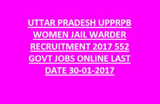 UTTAR PRADESH UPPRPB WOMEN JAIL WARDER RECRUITMENT 2017 552 GOVT JOBS LAST DATE 30-01-2017