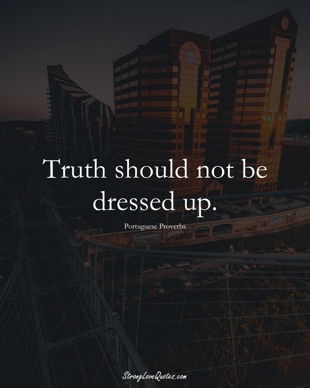 Truth should not be dressed up. (Portuguese Sayings);  #EuropeanSayings