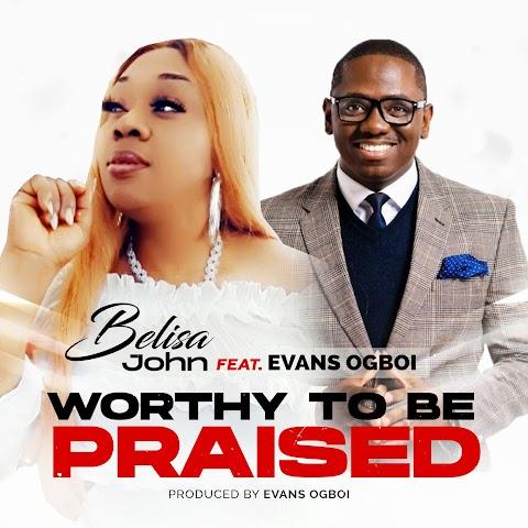 Music: Worthy To Be Praised - Belisa John Feat Evans Ogboi