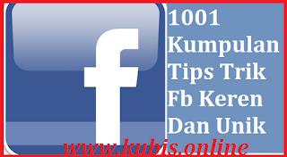 1001 Kumpulan Tips Trik Fb Keren Dan Unik Tersembunyi Yang Belum Banyak Diketahui Saat ini