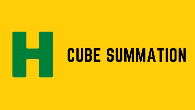 HackerRank Cube Summation problem solution