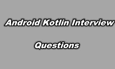 Android Kotlin Interview Questions