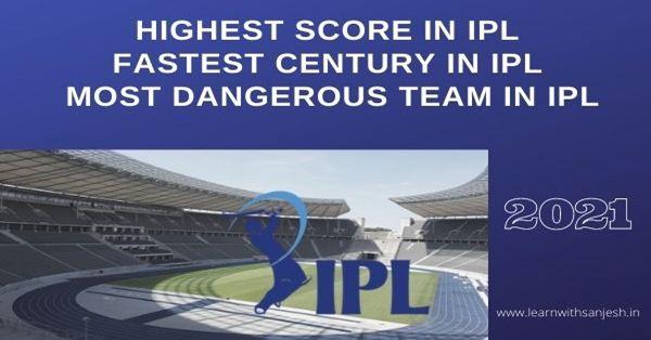 IPL full form | Highest score in IPL | Most dangerous Team in IPL | Fastest century in IPL | IPL 2021