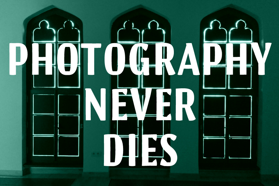 Photography Never Dies