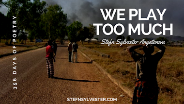 We Play Too Much | Stefn Sylvester Anyatonwu