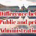 What are the main difference between public and private administration