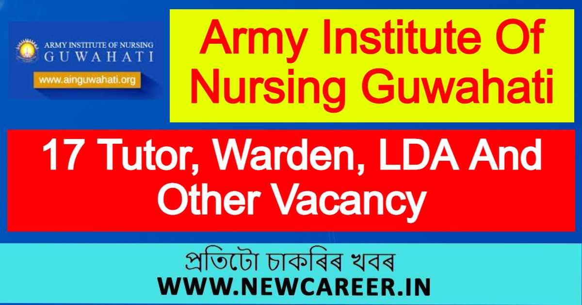 Army Institute Of Nursing Guwahati Recruitment 2021 : Apply For 17 Tutor, Warden, LDA And Other Vacancy