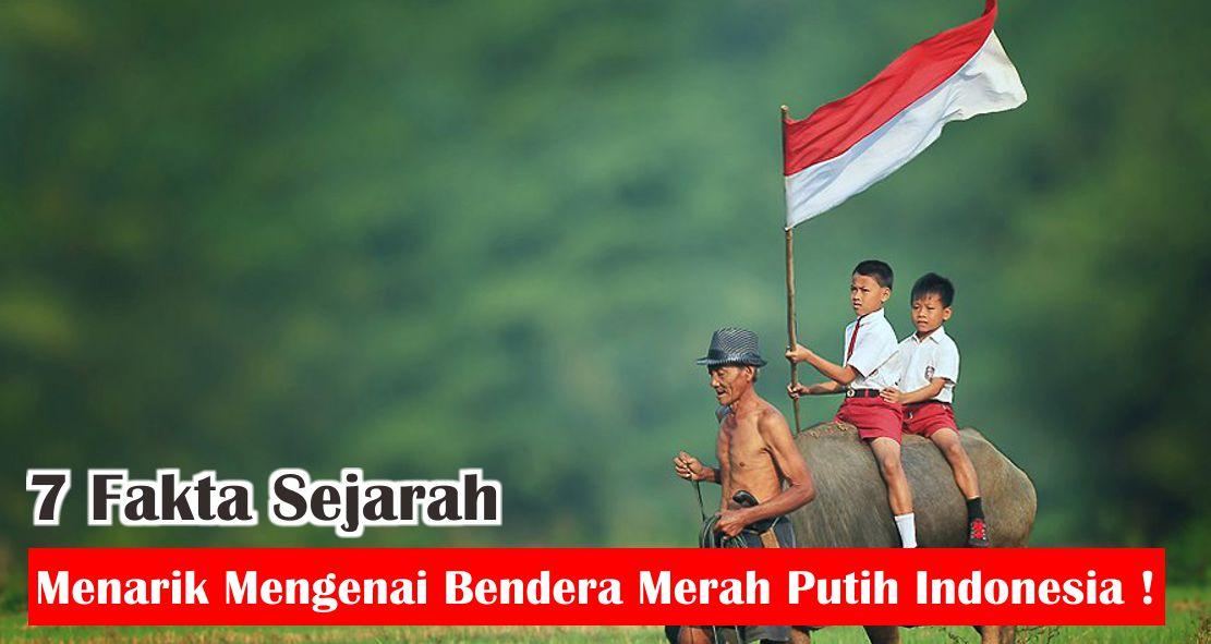7 Fakta Sejarah Menarik Bendera Merah Putih Indonesia !