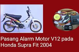 CARA PASANG ALARM MOTOR V12 PADA HONDA SUPRA FIT 2004