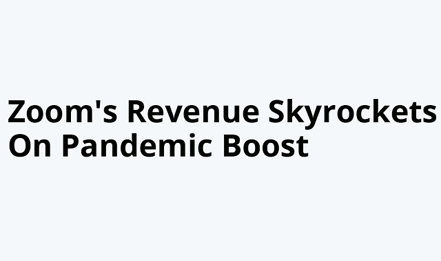 How Covid-19 boosted Zoom's revenue