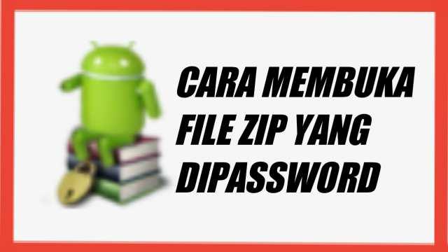 Cara Membuka File ZIP yang Dipassword di Android