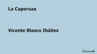 La CaperuzaVicente Blasco Ibáñez