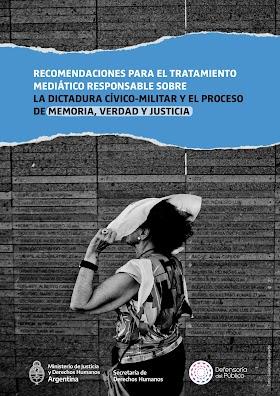 Recomendaciones para el Tratamiento Mediático Responsable sobre la Dictadura Cívico-Militar y el proceso de Memoria, Verdad y Justicia