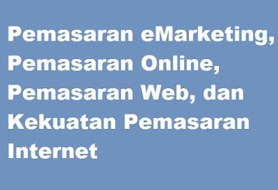 Pemasaran Internet, Pemasaran eMarketing, Pemasaran Online, Pemasaran Web, dan Kekuatan Pemasaran Internet