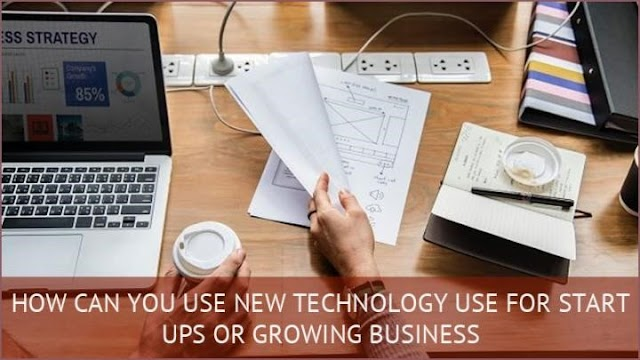 How can you use New Technology for start-ups or Growing Business?