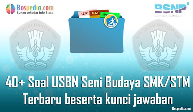 40+ Contoh Soal USBN Seni Budaya Untuk SMK/STM Terbaru 2020