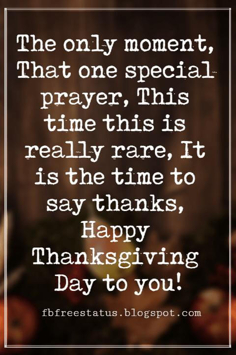 Happy Thanksgiving Wishes, The only moment, That one special prayer, This time this is really rare, It is the time to say thanks, Happy Thanksgiving Day to you!