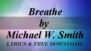 "listen, download and read lyrics to michael w. smith's song titled ""air i breathe"