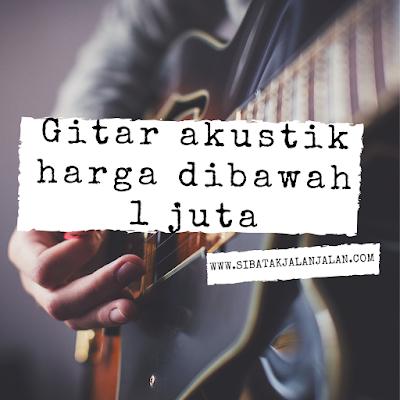 gitar akustik dibawah 1 juta terbaik untuk pemula belajar bermain gitar