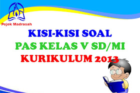 Kisi-kisi Soal PAS/UAS Kelas 5 SD/MI Kurikulum 2013 Tahun 2019-2020
