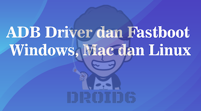 ADB Driver dan Fastboot di Windows, Mac OS dan Linux