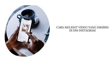 Cara Melihat Video yang Kita Kirim di DM Instagram