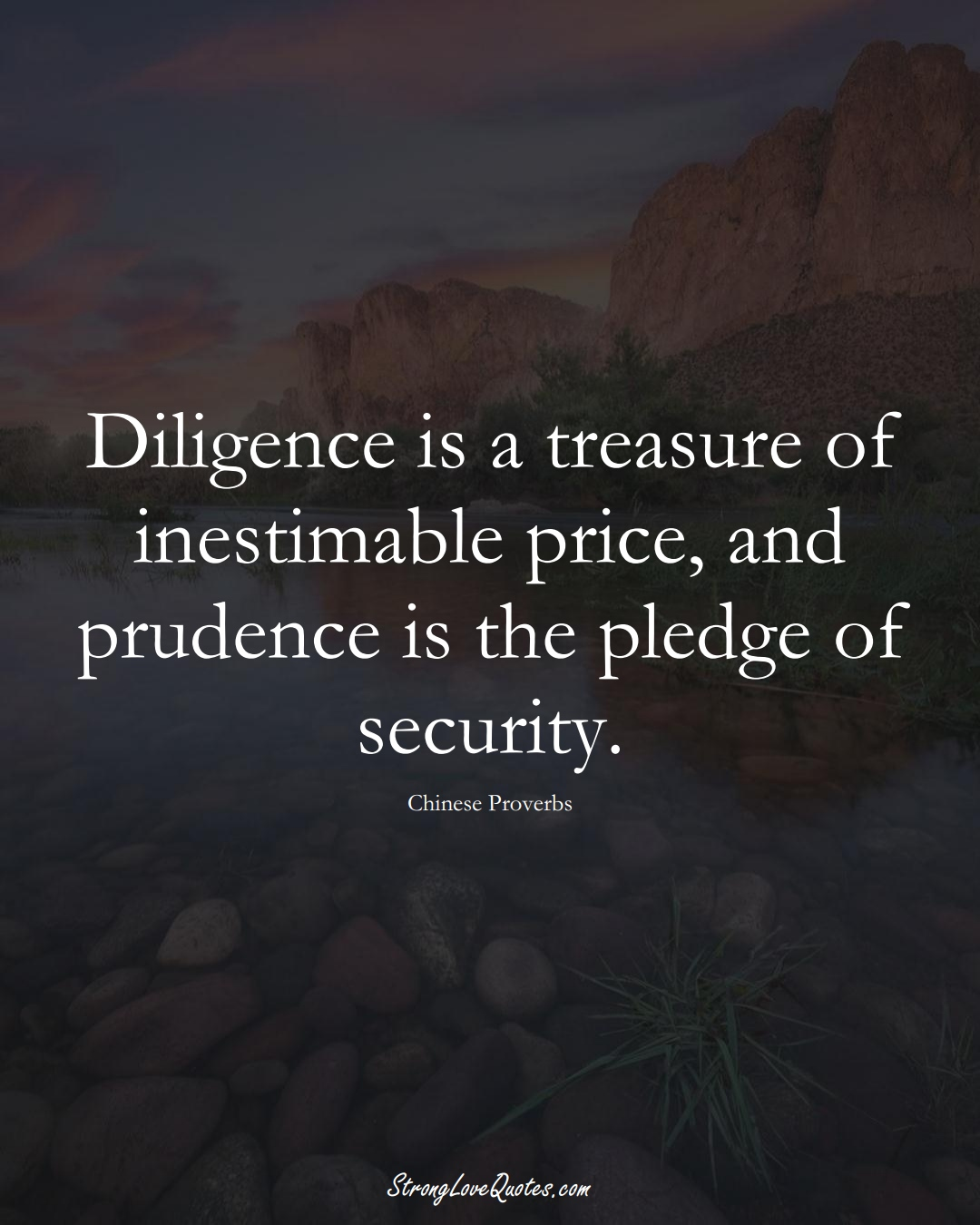 Diligence is a treasure of inestimable price, and prudence is the pledge of security. (Chinese Sayings);  #AsianSayings