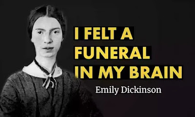 I felt a Funeral, in my Brain, And Mourners to and fro Kept treading - treading - till it seemed That Sense was breaking through -